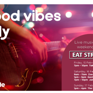 Good Vibes Only – 15th February – 17th February